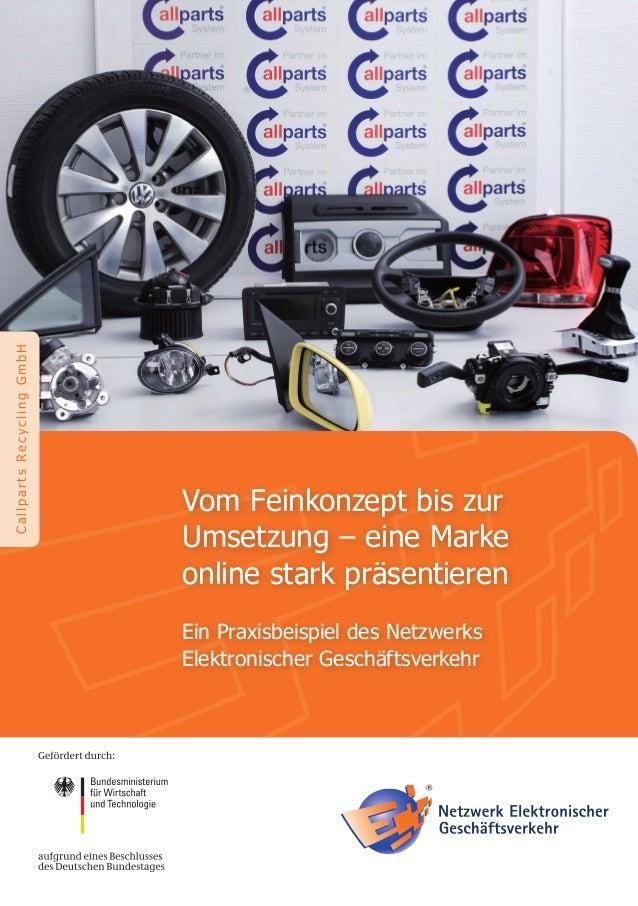 CallpartsRecyclingGmbHVom Feinkonzept bis zurUmsetzung – eine Markeonline stark präsentierenEin Praxisbeispiel des Netzwer...
