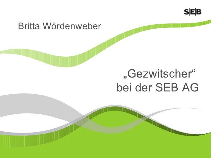 """"""" Gezwitscher""""  bei der SEB AG Britta Wördenweber"""