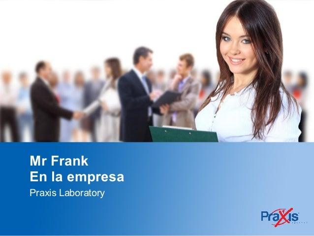 Mr FrankEn la empresaPraxis Laboratory
