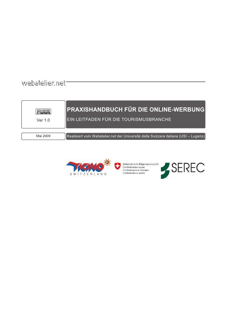 PRAXISHANDBUCH FÜR DIE ONLINE-WERBUNGVer 1.0    EIN LEITFADEN FÜR DIE TOURISMUSBRANCHEMai 2009   Realisiert vom Webatelier...