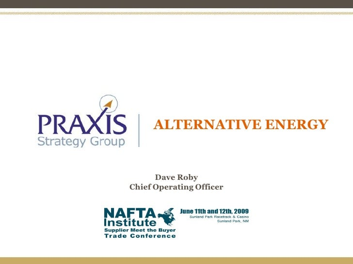 ALTERNATIVE ENERGY         Dave Roby Chief Operating Officer