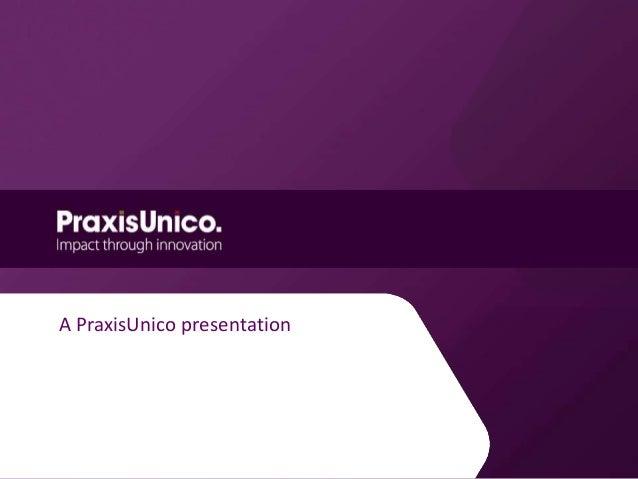 PraxisUnico - enabling global best practice technology transfer