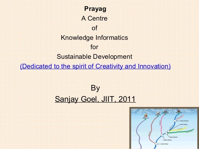 Prayag A Centre of Knowledge Informatics for Sustainable Development (Dedicated to the spirit of Creativity and Innovation...