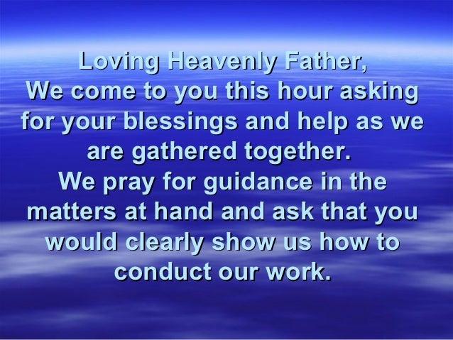 Loving Heavenly Father, We come to you this hour askingfor your blessings and help as we      are gathered together.    We...