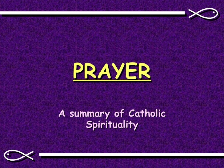 PRAYER A summary of Catholic Spirituality