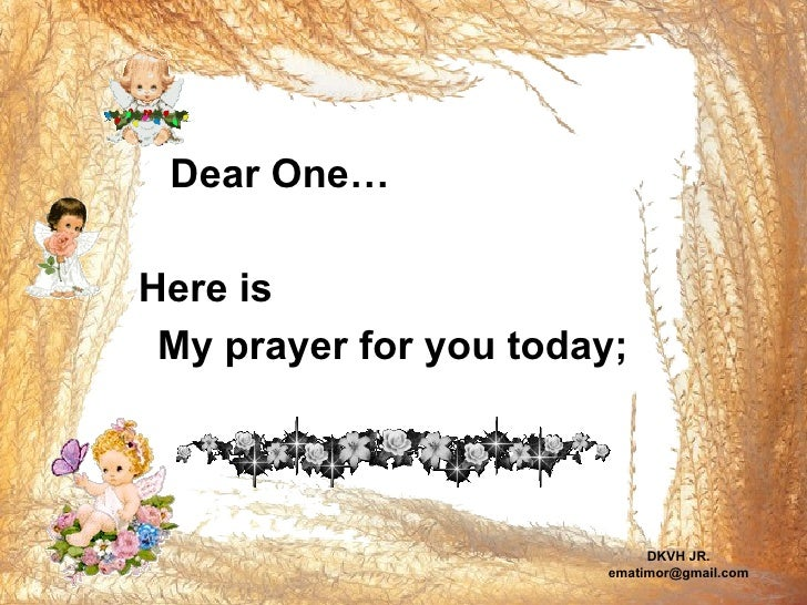 My prayer for you today;   Dear One… Here is DKVH JR. [email_address]