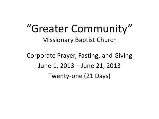 """Greater Community""Missionary Baptist ChurchCorporate Prayer, Fasting, and GivingJune 1, 2013 – June 21, 2013Twenty-one (2..."