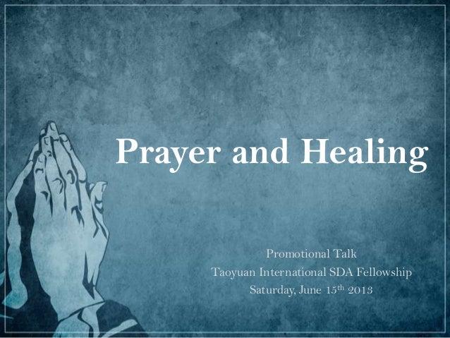 Prayer and HealingPromotional TalkTaoyuan International SDA FellowshipSaturday, June 15th 2013