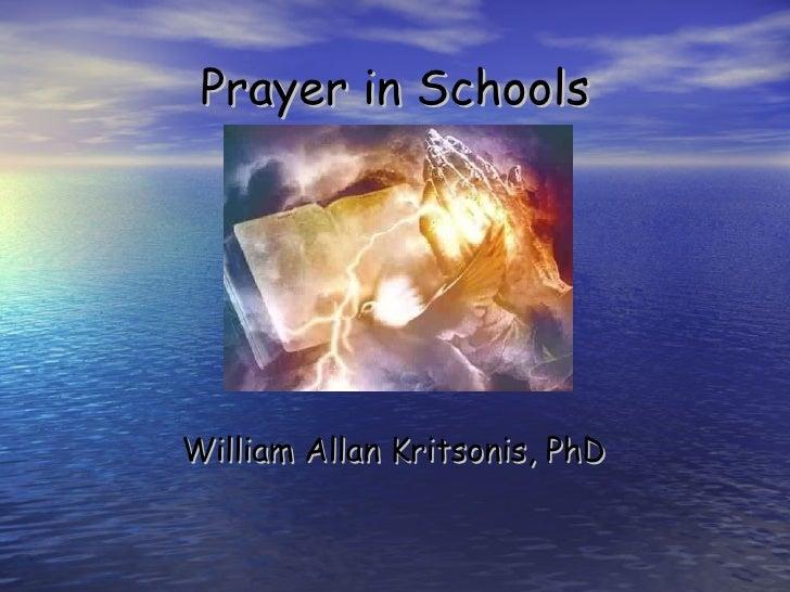 Prayer in Schools <ul><li>William Allan Kritsonis, PhD </li></ul>