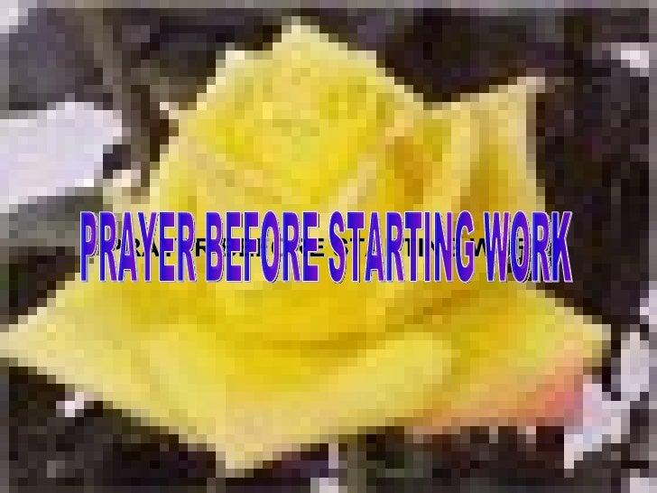 PRAYER BEFORE STARTING WORK PRAYER BEFORE STARTING WORK
