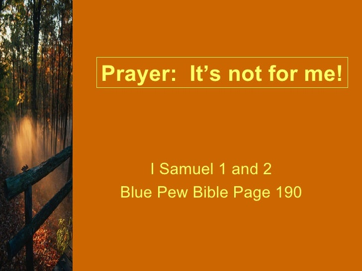 I Samuel 1 and 2 Blue Pew Bible Page 190 Prayer:  It's not for me!