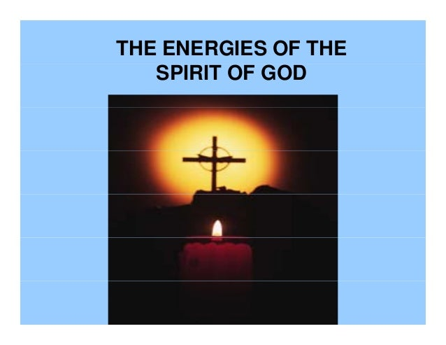 THE ENERGIES OF THE SPIRIT OF GOD