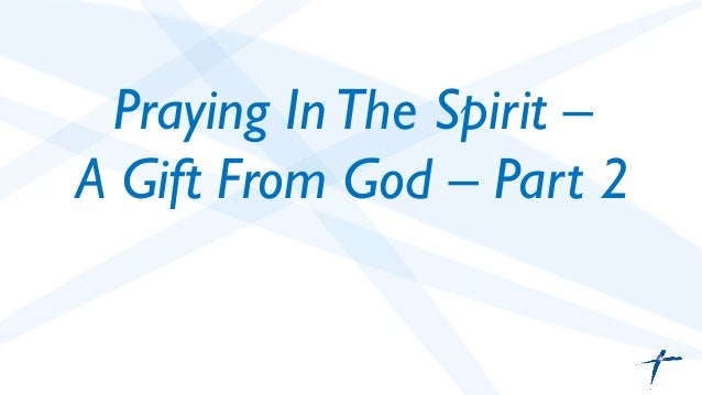 Praying In the Spirit - A Gift From God Pt 2