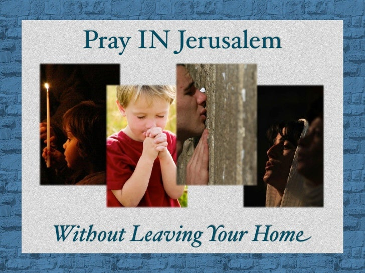 Pray IN Jerusalem     Without Leaving Your Home
