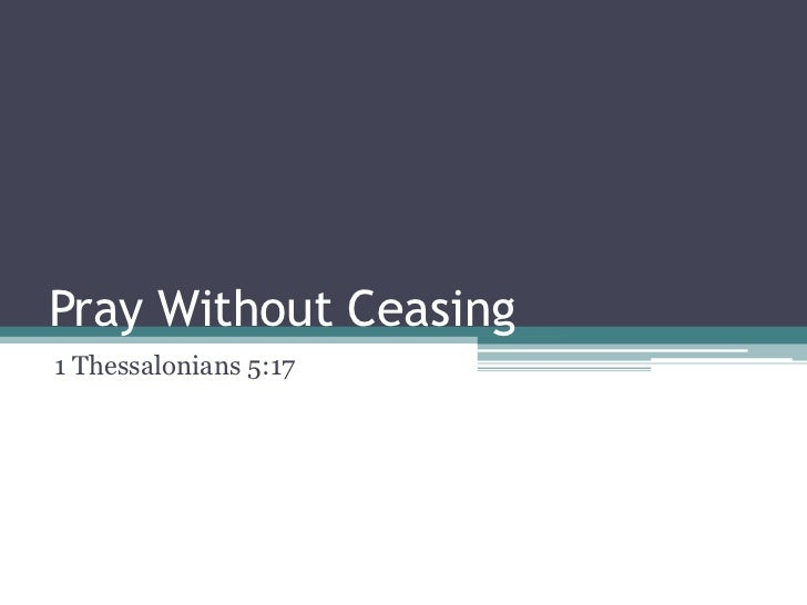 Pray Without Ceasing<br />1 Thessalonians 5:17<br />