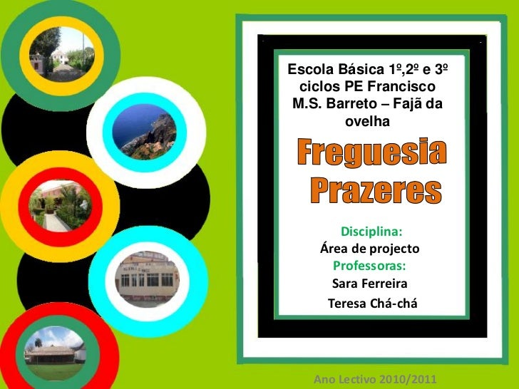 Escola Básica 1º,2º e 3º  ciclos PE Francisco M.S. Barreto – Fajã da         ovelha       Disciplina:    Área de projecto ...