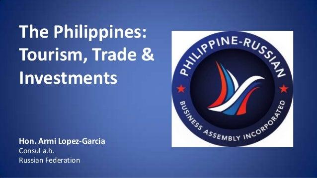 The Philippines:Tourism, Trade &InvestmentsHon. Armi Lopez-GarciaConsul a.h.Russian Federation