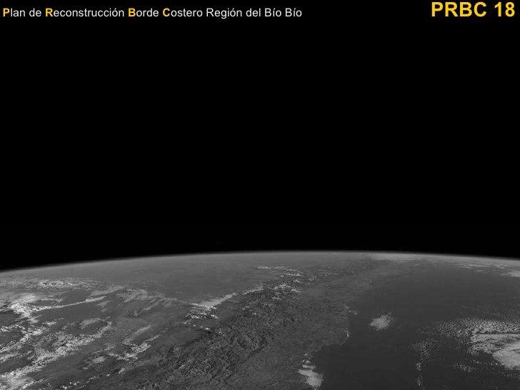 P lan de  R econstrucción  B orde  C ostero Región del Bío Bío   PRBC 18