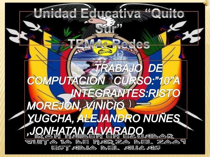"""Unidad Educativa """"Quito Sur""""TEMA: Redes<br />                       TRABAJO  DE COMPUTACION   CURSO:""""10""""A<br />           ..."""