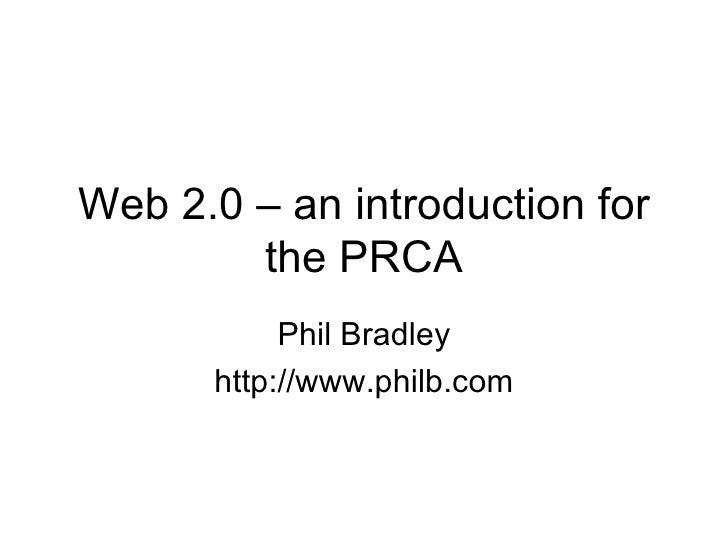 Web 2.0 – an introduction for the PRCA Phil Bradley http://www.philb.com