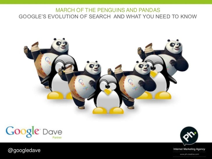 MARCH OF THE PENGUINS AND PANDAS   GOOGLE'S EVOLUTION OF SEARCH AND WHAT YOU NEED TO KNOW                            WHY? ...