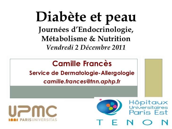 Camille Francès Service de Dermatologie-Allergologie [email_address] Diabète et peau Journées d ' Endocrinologie, Métaboli...