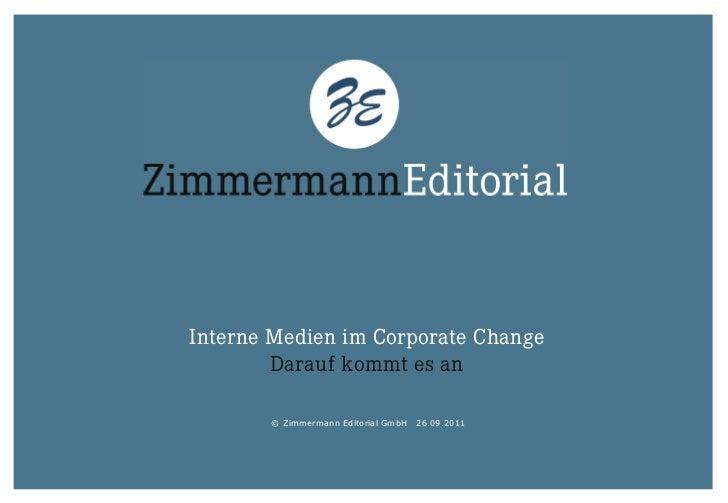 Interne Medien im Corporate Change        Darauf kommt es an       © Zimmermann Editorial GmbH   26.09.2011