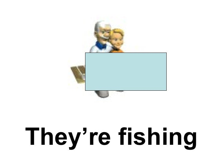 They're fishing