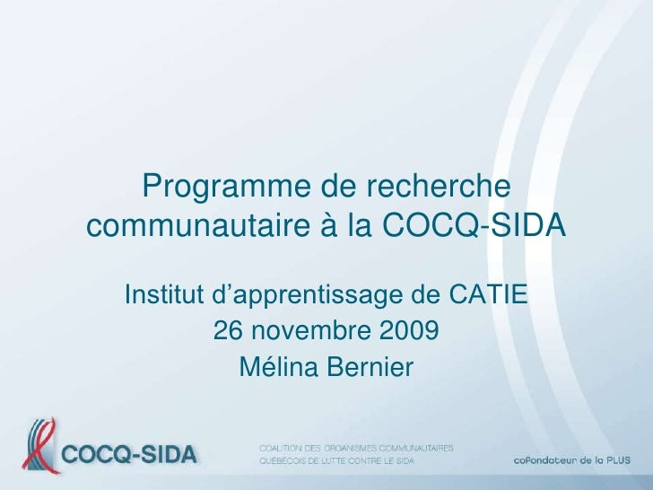 Programme de recherche communautaire à la COCQ-SIDA    Institut d'apprentissage de CATIE            26 novembre 2009      ...