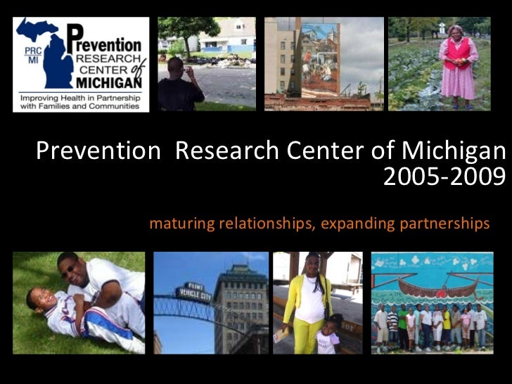 2005-2009 maturing relationships, expanding partnerships  Prevention  Research Center of Michigan