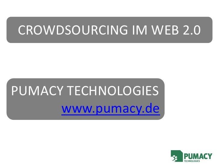 CROWDSOURCING IM WEB 2.0    PUMACY TECHNOLOGIES       www.pumacy.de