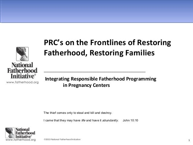 ©2013 National Fatherhood Initiative 1 PRC's on the Frontlines of Restoring Fatherhood, Restoring Families _______________...