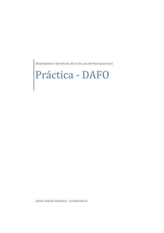 ORGANIZACIÓN Y GESTIÓN DE LAS TIC EN LOS CENTROS EDUCATIVOS Práctica - DAFO JAIME JIMÉNEZ MORENO - 4º PRIMARIA B
