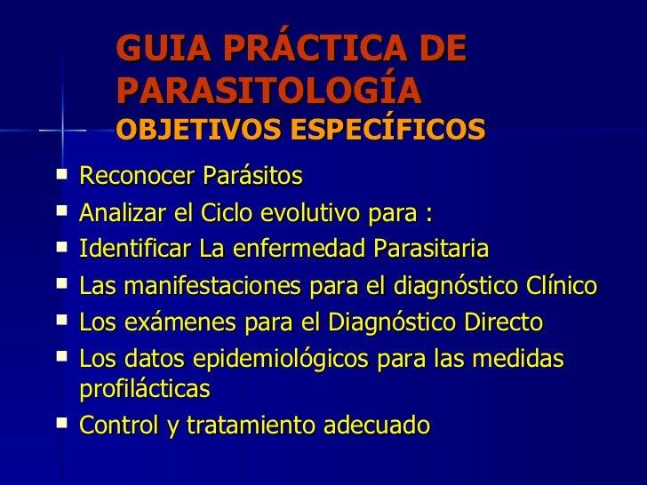 GUIA PRÁCTICA DE PARASITOLOGÍA OBJETIVOS ESPECÍFICOS <ul><li>Reconocer Parásitos </li></ul><ul><li>Analizar el Ciclo evolu...