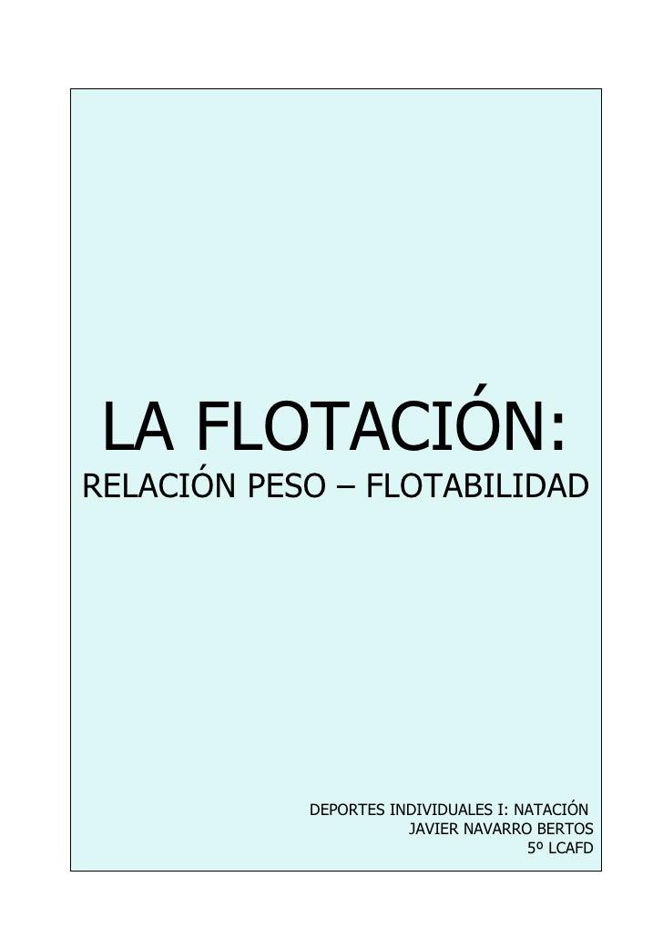 LA FLOTACIÓN: RELACIÓN PESO – FLOTABILIDAD                 DEPORTES INDIVIDUALES I: NATACIÓN                        JAVIER...
