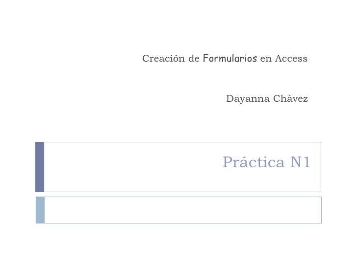 Práctica N1 Creación de  Formularios  en Access Dayanna Chávez
