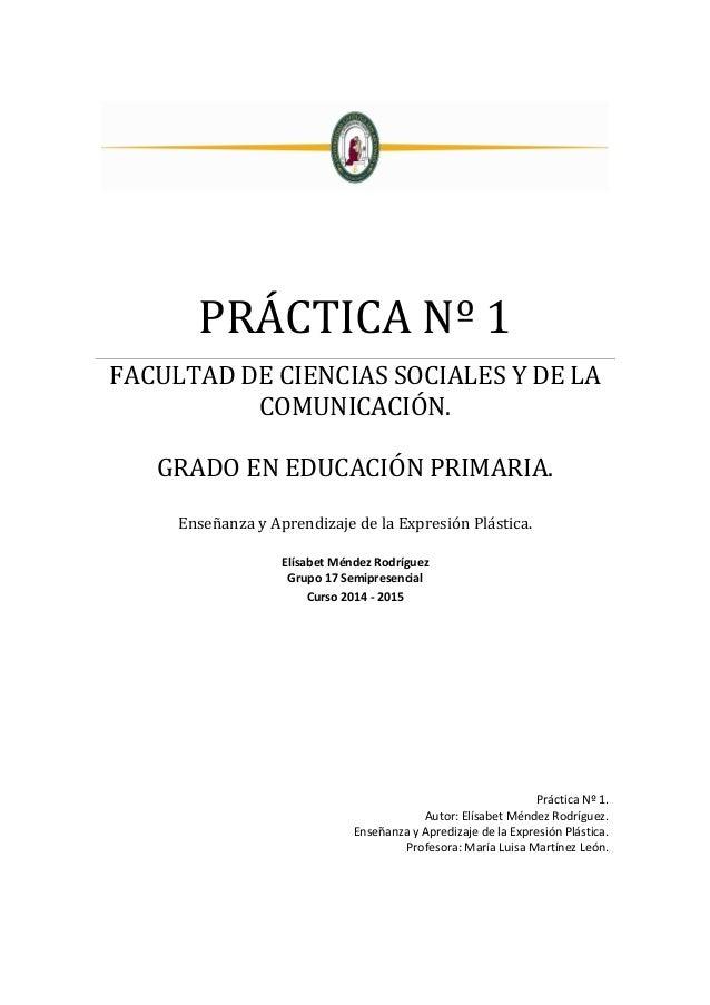 PRÁCTICA Nº 1 FACULTAD DE CIENCIAS SOCIALES Y DE LA COMUNICACIÓN. GRADO EN EDUCACIÓN PRIMARIA. Enseñanza y Aprendizaje de ...