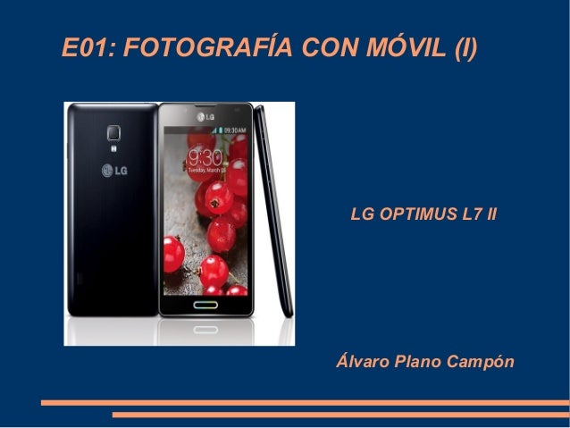 E01: FOTOGRAFÍA CON MÓVIL (I)  LG OPTIMUS L7 II  Álvaro Plano Campón