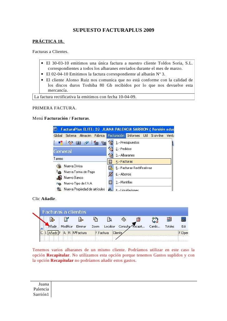 SUPUESTO FACTURAPLUS 2009  PRÁCTICA 18.  Facturas a Clientes.      • El 30-03-10 emitimos una única factura a nuestro clie...