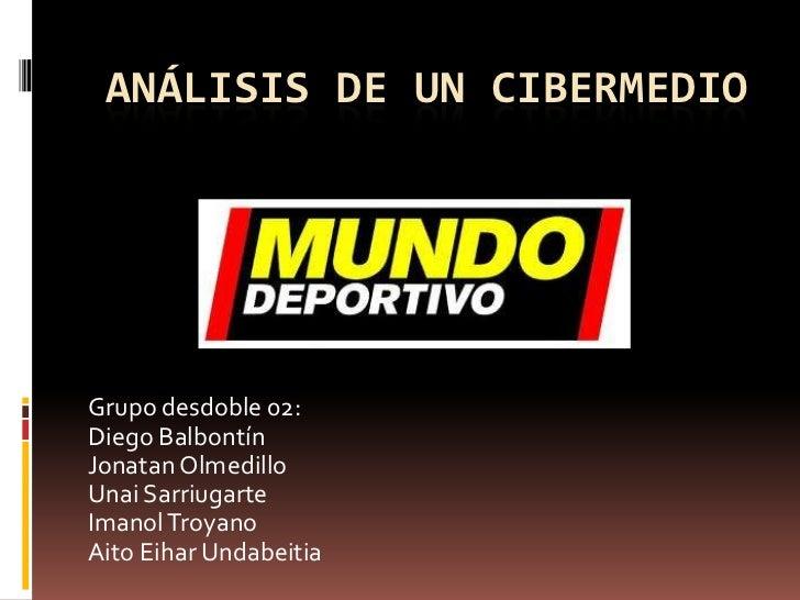 ANÁLISIS DE UN CIBERMEDIOGrupo desdoble 02:Diego BalbontínJonatan OlmedilloUnai SarriugarteImanol TroyanoAito Eihar Undabe...