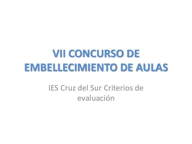 VII CONCURSO DEEMBELLECIMIENTO DE AULAS    IES Cruz del Sur Criterios de             evaluación