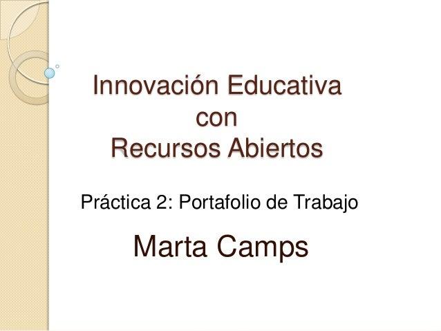 Innovación Educativa con Recursos Abiertos Marta Camps Práctica 2: Portafolio de Trabajo
