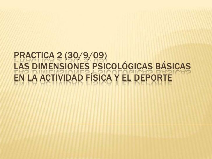 PRACTICA 2 (30/9/09)LAS DIMENSIONES PSICOLÓGICAS BÁSICAS EN LA ACTIVIDAD FÍSICA Y EL DEPORTE<br />