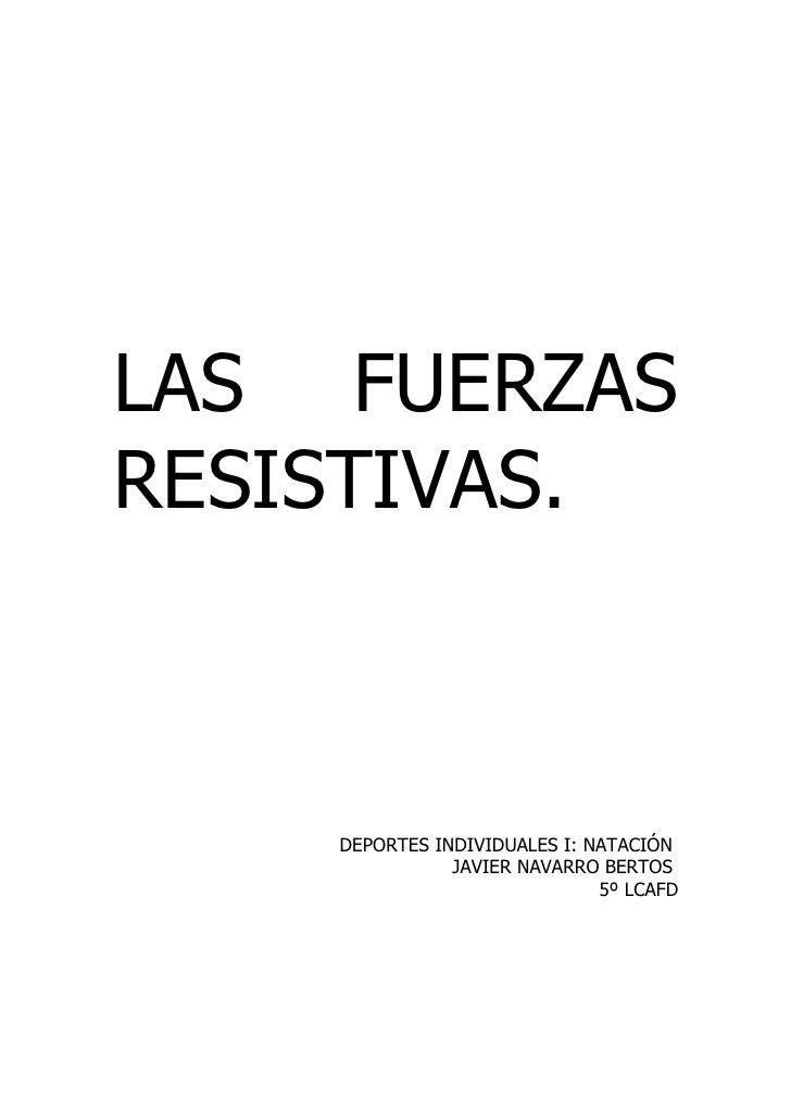LAS FUERZAS RESISTIVAS.        DEPORTES INDIVIDUALES I: NATACIÓN                JAVIER NAVARRO BERTOS                     ...