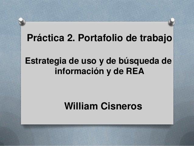 Práctica 2. Portafolio de trabajo Estrategia de uso y de búsqueda de información y de REA William Cisneros