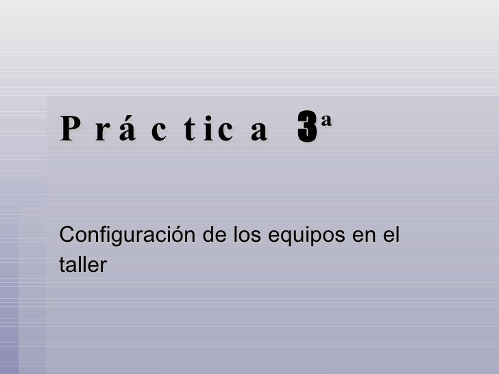 Práctica  3 ª Configuración de los equipos en el taller