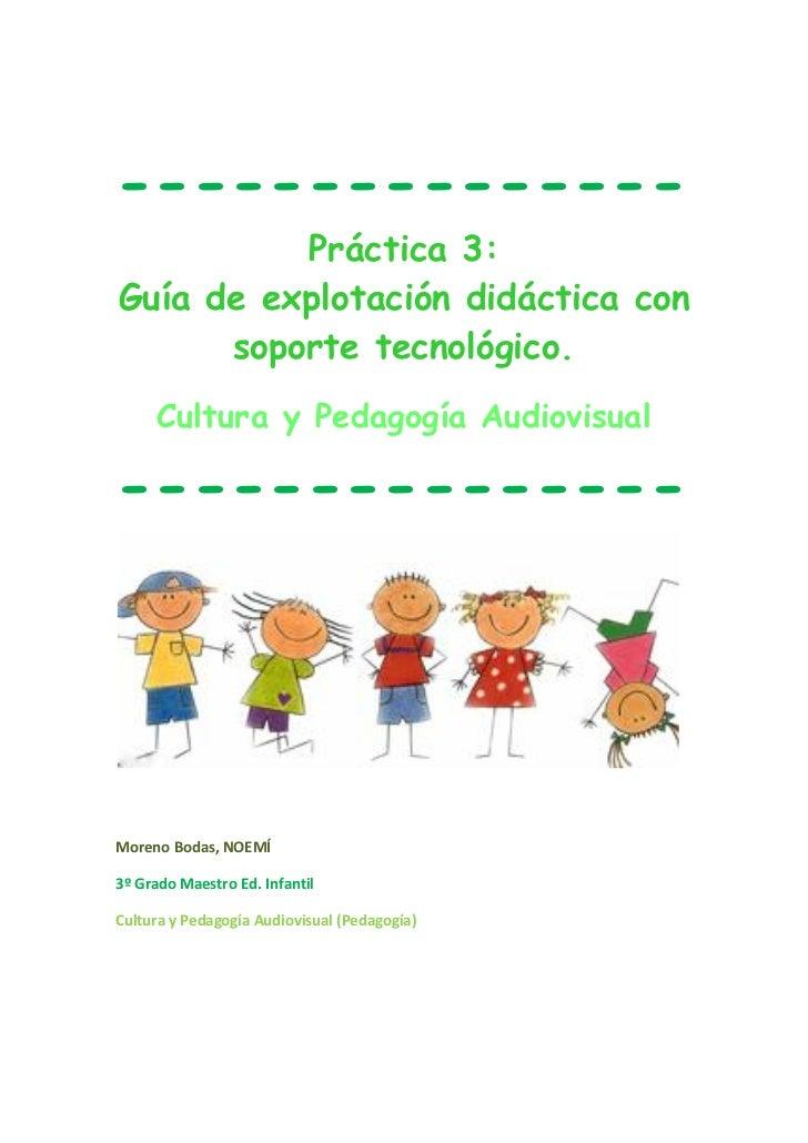 ---------------          Práctica 3:Guía de explotación didáctica con      soporte tecnológico.     Cultura y Pedagogía Au...