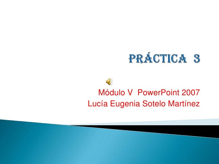 Módulo V PowerPoint 2007 Lucía Eugenia Sotelo Martínez