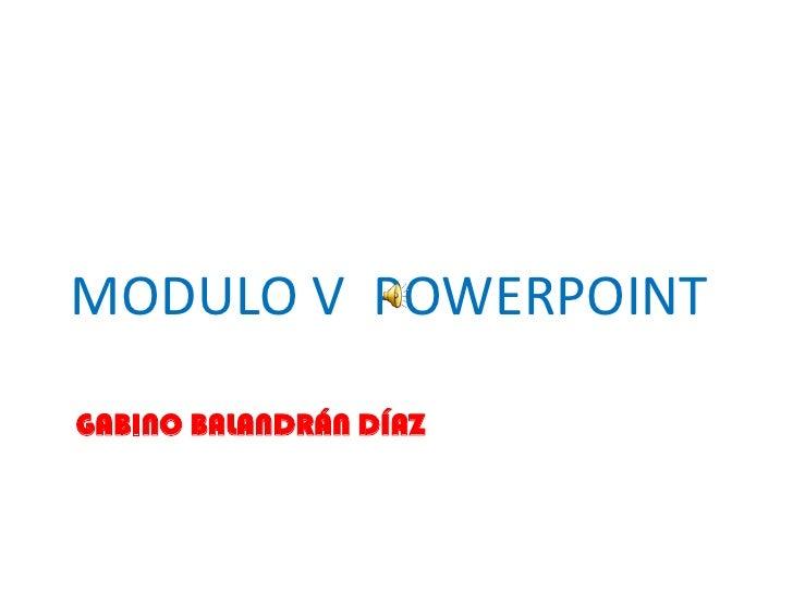 MODULO V POWERPOINT  GABINO BALANDRÁN DÍAZ