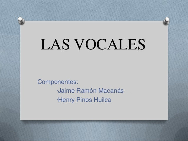 LAS VOCALESComponentes:     ·Jaime Ramón Macanás     ·Henry Pinos Huilca